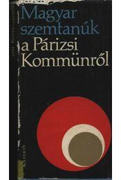 Magyar szemtanúk a Párizsi Kommünről - Régikönyvek