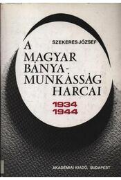 A magyar bányamunkásság harcai (1934-1944) - Régikönyvek