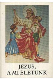 Jézus, a mi életünk - Régikönyvek