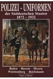 Polizei-uniformen der Süddeutschen Staaten 1872-1932 - Régikönyvek