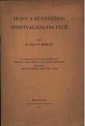 Irány a büntetőjog spiritualizálása felé (dedikált) - Régikönyvek