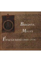 Baranya Megye Évszázadai (1000-1918) (dedikált) - Régikönyvek