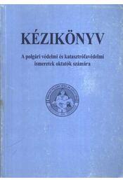 Kézikönyv A polgári védelmi és katasztrófavédelmi ismeretek oktatók számára - Régikönyvek