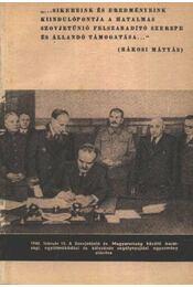Sikereink és eredményeink kiindulópontja a hatalmas Szovjetúnió felszabadító szerepe és állandó támogatása - Régikönyvek