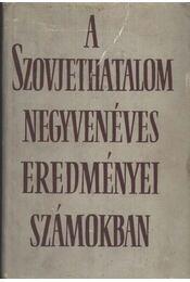 A Szovjethatalom negyvenéves eredményei számokban - Régikönyvek