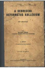 A debreceni református kollégium I. kötet - Régikönyvek