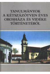 Tanulmányok a kétszázötven éves Orosháza és vidéke történetéről - Régikönyvek