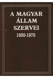 A Magyar Állam Szervei 1950-1970 - Régikönyvek