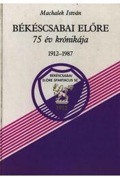 Békéscsabai Előre 75 év krónikája 1912-1987 - Régikönyvek