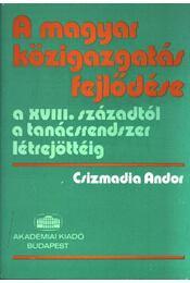 A magyar közigazgatás fejlődése a XVIII. századtól a tanácsrendszer létrejöttéig - Régikönyvek