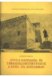 Gyula gazdaság- és társadalomtörténete A XVIII-XX. században - Régikönyvek