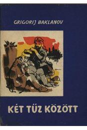 Két tűz között - Baklanov, Grigorij - Régikönyvek