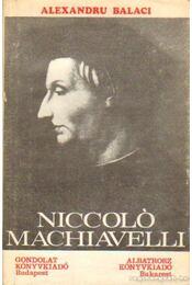 Niccoló Machiavelli - Balaci, Alexandru - Régikönyvek