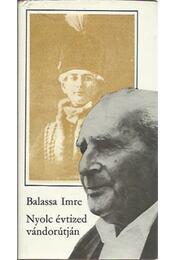 Nyolc évtized vándorútján - Balassa Imre - Régikönyvek