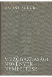 Mezőgazdasági növények nemesítése - Bálint Andor - Régikönyvek
