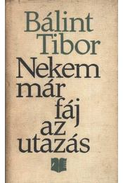 Nekem már fáj az utazás - Bálint Tibor - Régikönyvek