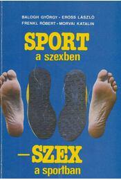 Sport a szexben - szex a sportban - Balogh György, Erőss László, Frenkl Róbert, Morvai Katalin - Régikönyvek