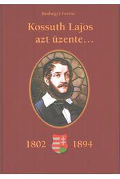 Kossuth Lajos azt üzente... - Bánhegyi Ferenc - Régikönyvek