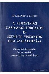 A nemzetközi gazdasági forgalom és személyi viszonyok jogi szabályozása - Bánrévy Gábor - Régikönyvek