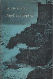 Napóleon foglya - Barabás Tibor - Régikönyvek