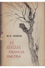 Jó széllel francia partra - Bates, Herbert Ernest - Régikönyvek
