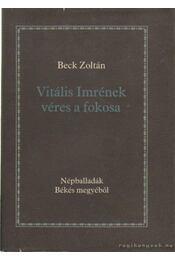 Vitális Imrének véres a fokosa - Beck Zoltán - Régikönyvek