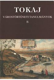 Tokaj - Várostörténeti tanulmányok II. - Bencsik János, Orosz István - Régikönyvek