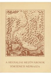 A hegyaljai mezővárosok történetének néprajza - Bencsik János, Viga Gyula - Régikönyvek