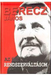Az én rendszerváltásom - Berecz János - Régikönyvek
