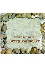 Bereg vármegye - Lehoczky Tivadar - Régikönyvek