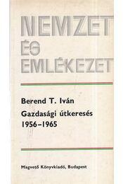 Gazdasági útkeresés 1956-1965 - Berend T. Iván - Régikönyvek