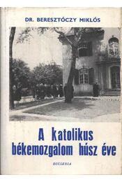 A katolikus békemozgalom húsz éve - Beresztóczy Miklós - Régikönyvek
