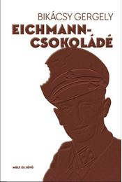 Eichmann-csokoládé - Bikácsy Gergely - Régikönyvek