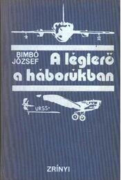 A légierő a háborúban - Bimbó József - Régikönyvek