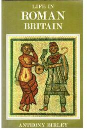 Life in Roman Britain - BIRLEY, ANTHONY - Régikönyvek