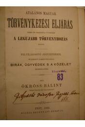 Általános magyar törvénykezési eljárás peres és perenküli ügyekben a legujabb törvényhozás szerint - Régikönyvek