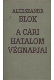 A cári hatalom végnapjai - Blok, Alekszandr - Régikönyvek