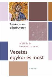 Vezetés egykor és most - A Biblia és a menedzsment I. - Bőgel György, Tomka János - Régikönyvek