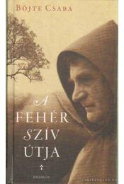 A Fehér Szív Útja - Böjte Csaba - Régikönyvek
