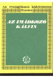 Az imádkozó Kálvin - Bolyki János - Régikönyvek