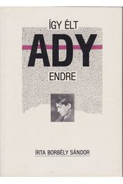Így élt Ady Endre - Borbély Sándor - Régikönyvek