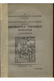 Az országos református kiállítás alkalmával a Magyar Nemzeti Múzeumban rendezett református történeti kiállítás katalógusa - Régikönyvek