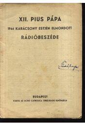 XII. Pius pápa 1944. karácsony estjén elmondott rádióbeszéde - Régikönyvek
