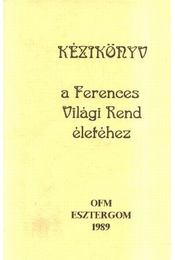 Kézikönyv a Ferences Világi Rend életéhez - Régikönyvek