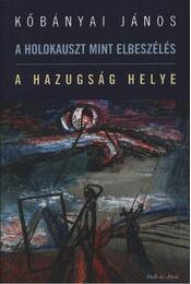 A holokauszt mint elbeszélés; A hazugság helye - Régikönyvek