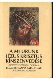 A Mi Urunk Jézus Krisztus kínszenvedése - Régikönyvek