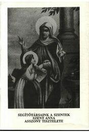 Segítőtársaink a szentek szent Anna asszony tiszteletére - Régikönyvek