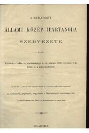 A Budapesti Állami Közép Ipartanoda Szervezete - Régikönyvek