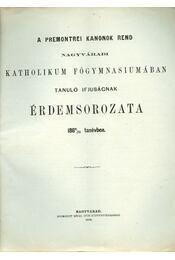 A Premontrei Kanonok Rend Nagyváradi Katholikum Főgymnasiumában tanuló ifjuságnak érdemsorozata 1869/70 tanévben - Régikönyvek