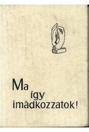 Ma így imádkozzatok! - Régikönyvek